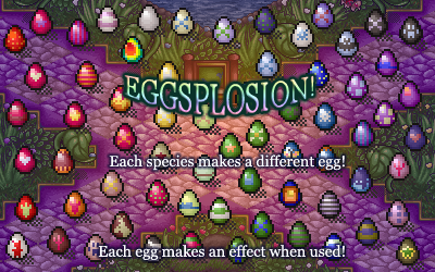 EGGSPLOSION! Each species makes a different egg! Each egg makes an effect when used!